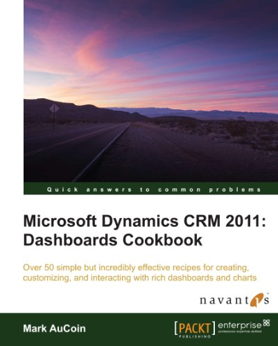 Download Microsoft Dynamics CRM 2011: Dashboards Cookbook Pdf