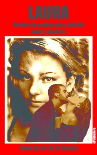 Laura. Novela de Seducción y Pasión, Amor y Muerte (Spanish Edition)