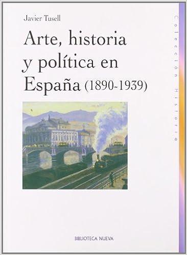 Arte, Historia Y Política En España. 1890-1939 HISTORIA BIBLIOTECA NUEVA: Amazon.es: Javier Tussell Gómez: Libros
