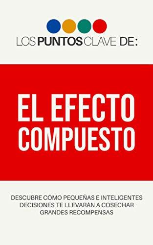 Libro : Los Puntos Clave De El Efecto Compuesto  - Clave,...