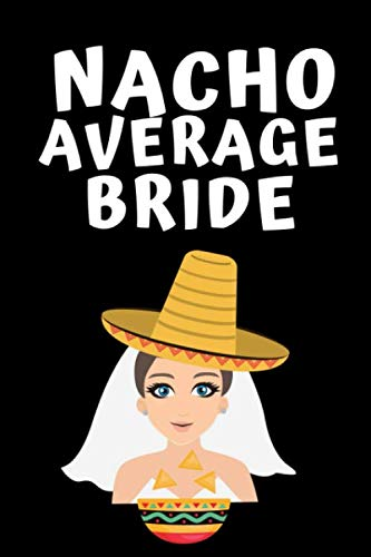 Nacho Average Bride: Notebook, Journal For Wife, Bride, Wedding Planner, Engagement Gift - Funny Wedding Gift, alternative to a -