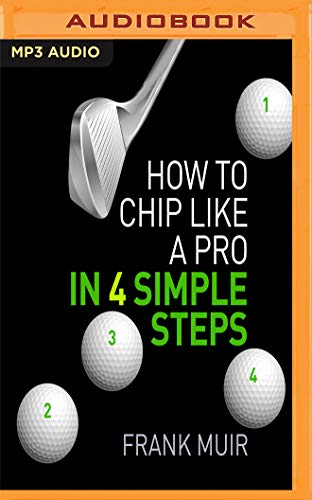How to Chip Like a Pro in 4 Simple Steps by Audible Studios on Brilliance Audio