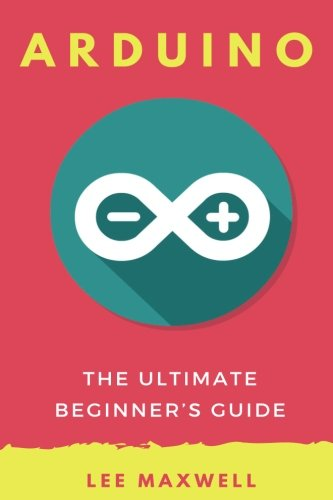 Arduino: The Ultimate Beginner's Guide