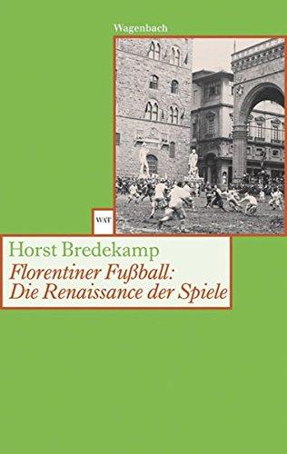 Read Online Florentiner Fußball: Die Renaissance der Spiele. ebook