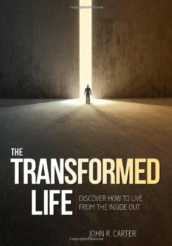 Transformed Life: Discover How To Live From The Inside Out