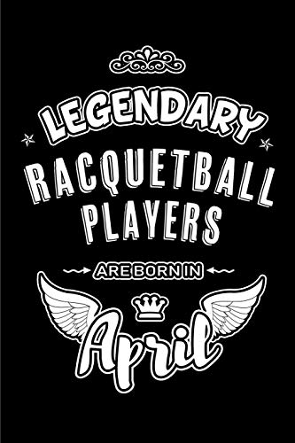 Legendary Racquetball Players are born in April: Blank Lined 6x9 Racquetball Journal/Notebooks as Birthday or any special occasion Gift for Racquetball Players who are born in April. por Lovely Hearts Publishing