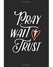 Womens Journal Christian - Pray Wait Trust - 6x9 Notebook with Prayer Journal Paper for Journaling and Writing: Inspirational Christian Journal Notebook Planner for Prayer Notes, Bible Verses, and Daily Scripture