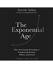 The Exponential Age: How Accelerating Technology Is Transforming Business, Politics, and Society