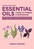 img - for A Basic How to Use Essential Oils Guide for Stress & Depression: 125 Aromatherapy Oil Diffuser & Healing Solutions for Stress, Anxiety, Depression, Sleep ... Recipes and Natural Home Remedies Book 2) book / textbook / text book