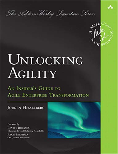 (Unlocking Agility: An Insider's Guide to Agile Enterprise Transformation (Addison-Wesley Signature Series (Cohn)))