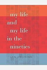 My Life and My Life in the Nineties (Wesleyan Poetry Series) by Lyn Hejinian (2013-03-07) Paperback