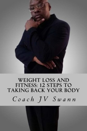 Weight Loss and Fitness: 12 Steps To Taking Back Your Body PDF