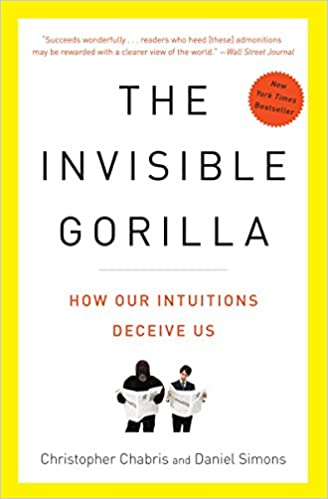 https://www.amazon.com/Invisible-Gorilla-How-Intuitions-Deceive/dp/0307459667