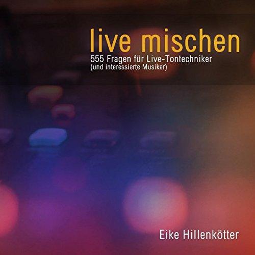 live mischen: 555 Fragen für Live-Tontechniker (und interessierte Musiker)