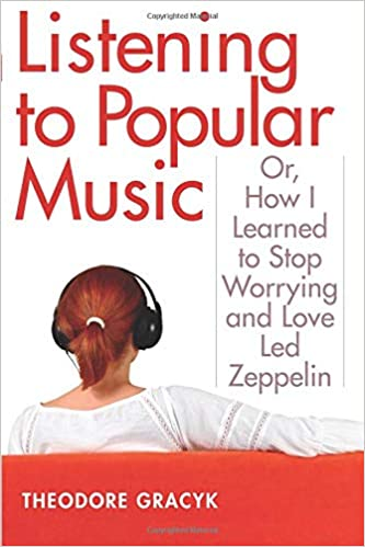 Listening to Popular Music: Or, How I Learned to Stop Worrying and Love Led Zeppelin (Tracking Pop)
