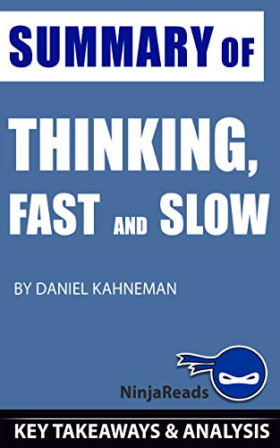 Summary of Thinking, Fast and Slow: by Daniel Kahneman: Key Takeaways & Analysis Included