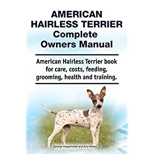 American Hairless Terrier Complete Owners Manual. American Hairless Terrier book for care, costs, feeding, grooming, health and training. 30