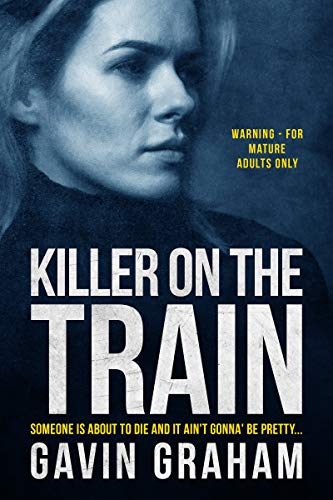 Killer on the Train: A dark tale of sadism, psychological torture and serial murder (WARNING: GRAPHIC & EXPLICIT CONTENT) (Short Stories) ()