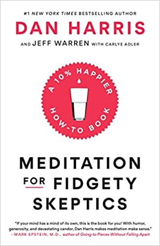 Meditation For Fidgety Skeptics: A 10 Percents Happier How To Book by Dan Harris
