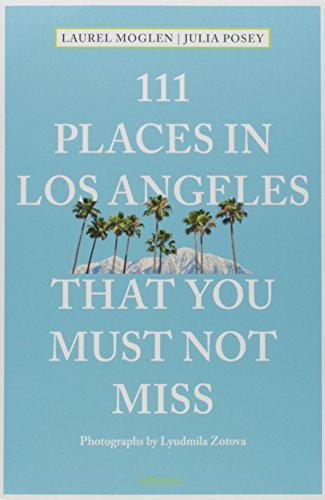 111 Places in Los Angeles That You Must Not Miss Updated and Revised (111 Places in .... That You Must Not Miss) (Cool Places To Go In San Francisco)