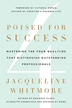 Poised for Success: Mastering the Four Qualities That Distinguish Outstanding Professionals by [Whitmore, Jacqueline]