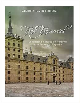 El Escorial: A história e o legado do local real mais