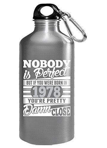 Nobody Perfect But If Born In 1978 Pretty Damn Close - Water Bottle