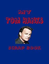 My Tom Hanks Scrap Book: Blank Pages for You to Fill (My Fan Book)