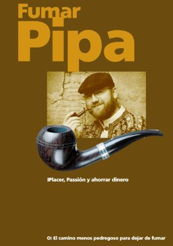 Fumar pipa - Placer, pasión y ahorrar dinero. (Spanish Edition) by [