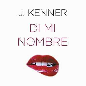 Di mi nombre [Say My Name]: El affaire Stark Audiobook by J. Kenner Narrated by Sofía García