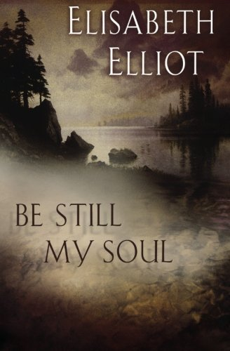 Be Still My Soul by Elisabeth Elliot (1-Sep-2004) Paperback