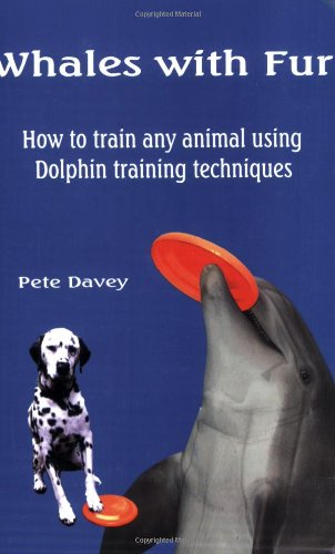 Whales with Fur: How to Train Any Animal Using Dolphin Training Techniques by Ocean Publishing