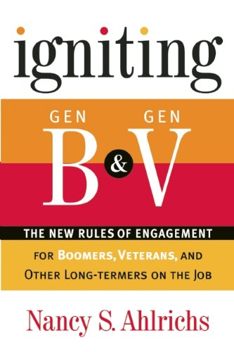 Igniting Gen B and Gen V: The New Rules of Engagement for Boomers, Veterans, and Other Long-Termers on the Job