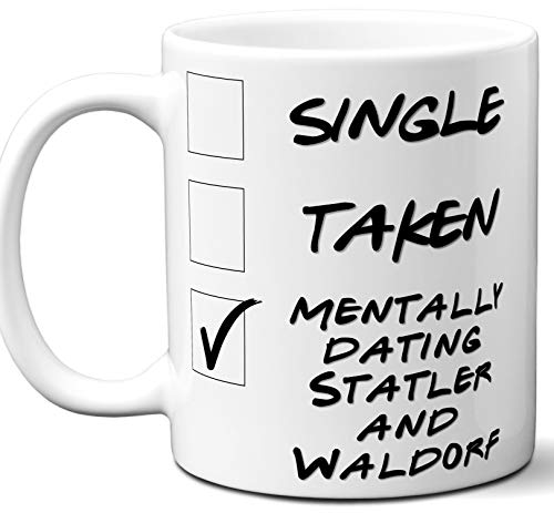 (Funny Statler and Waldorf Mug. Single, Taken, Mentally Dating Coffee, Tea Cup. Best Gift Idea for The Muppet Show Universe TV Series Fan, Lover. Women, Men Boys, Girls. Birthday, Christmas.)