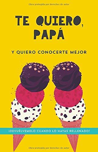 Te quiero papá Y quiero conocerte mejor: Preguntas para mi Padre Regalo para Padres Regalo Original para Padres Regalo de Cumpleaños para padres