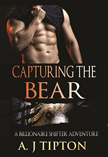 Capturing the Bear: A Billionaire Shifter Adventure (Bear Shifter Games Book 3) by [Tipton, AJ]