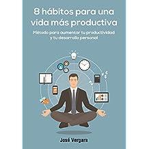 8 Hábitos para una vida más productiva: Método para aumentar tu productividad y tu desarrollo personal (Serie de Productividad Tu Business Coach nº 6)