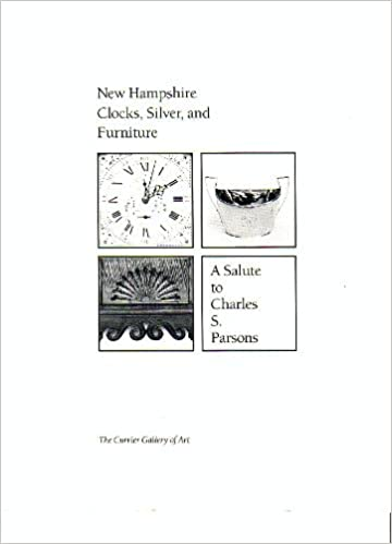 New Hampshire Clocks, Silver, And Furniture : A Salute To Charles S.  Parsons: The Currier Gallery Of Art, Marilyn Friedman Hoffman, James L.  Garvin: ...