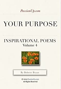 Your Purpose - PassionUp.com Inspirational Poems Vol. 4 by [Bryan, Bobette]