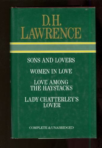 Sons and Lovers, Women in Love, Love Among the Haystacks, and Lady Chatterly's Lover (Set of 4 Books in 1 Volume)