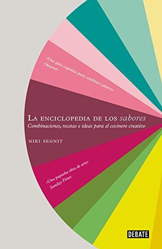 La enciclopedia de los sabores / The Flavor Thesaurus: Combinaciones, recetas e ideas para el cocinero creativo (Spanish Edition) by Niki Segnit