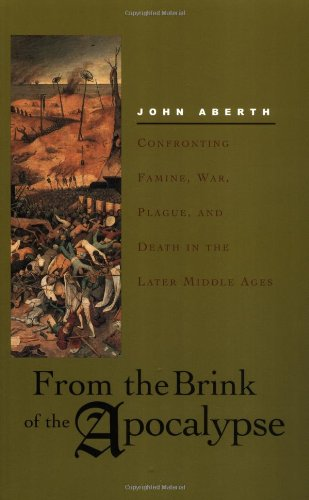From the Brink of Apocalypse: Confronting Famine, War, Plague, and Death in the Later Middle Ages