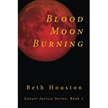Blood Moon Burning: a Novel (Covert Justice Series) (Volume 1)
