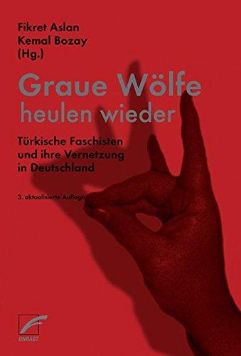 Graue Wölfe heulen wieder: Türkische Faschisten und ihre Vernetzung in Deutschland