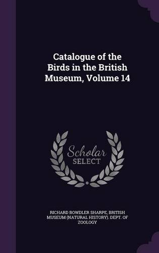 Catalogue of the Birds in the British Museum, Volume 14 PDF