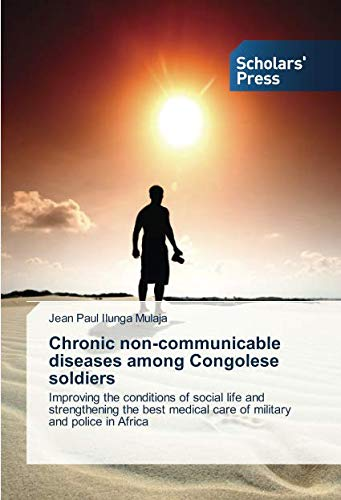 Download Chronic non-communicable diseases among Congolese soldiers: Improving the conditions of social life and strengthening the best medical care of military and police in Africa pdf