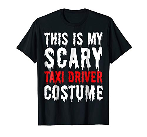 This is My Scary Taxi Driver Costume - Fun Halloween T-Shirt ()