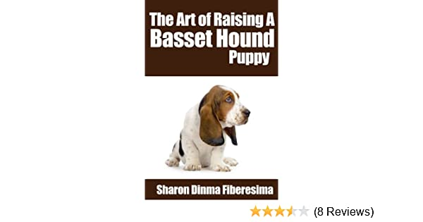 The Art Of Raising A Basset Hound Puppy Kindle Edition By Sharon