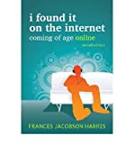 img - for I Found it on the Internet: Coming of Age Online (Paperback) - Common book / textbook / text book