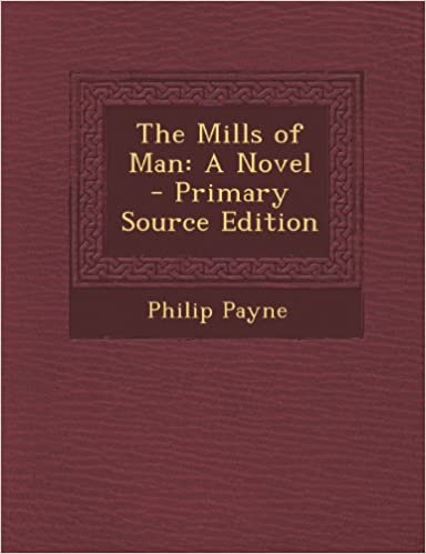The Mills of Man: A Novel - Primary Source Edition